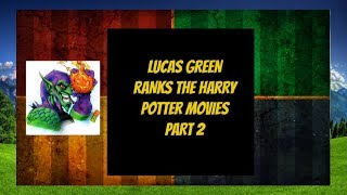 Lucas Green Ranks The Harry Potter Movies - PART 2