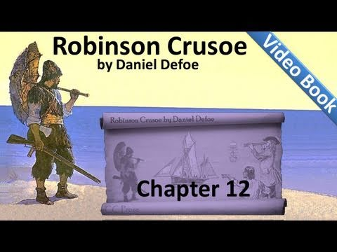 Chapter 12 - The Life and Adventures of Robinson Crusoe by Daniel Defoe - A Cave Retreat