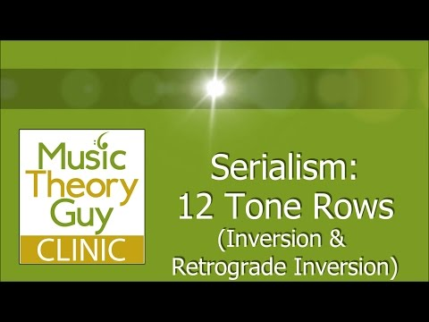 Clinic: Serialism (Tone Rows) - Inversion and Retrograde Inversion