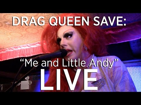 """DRAG QUEEN SAVE!!! - """"Me and Little Andy"""" LIVE @ Union Hall"""
