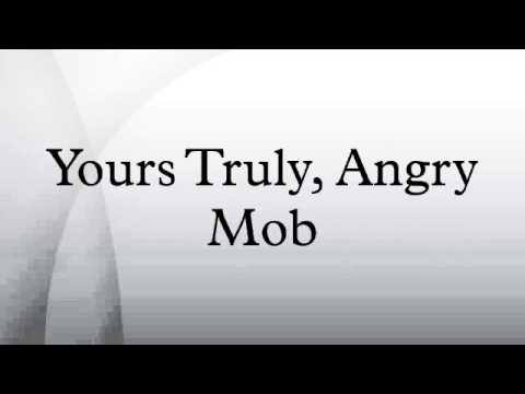 Yours Truly, Angry Mob