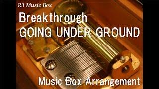 Breakthrough/GOING UNDER GROUND [Music Box] (Anime