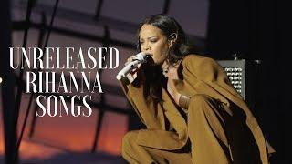RIHANNAS UNRELEASED SONGS (2005-2016)