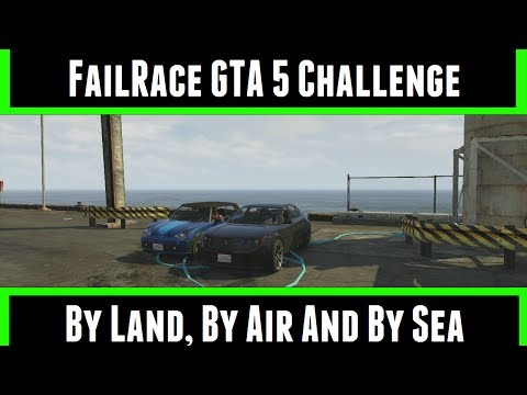 FailRace GTA 5 Challenge By Land, By Air And By Sea