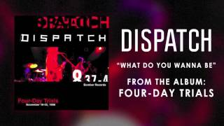 """Dispatch - """"What Do You Wanna Be"""" (Official Audio)"""