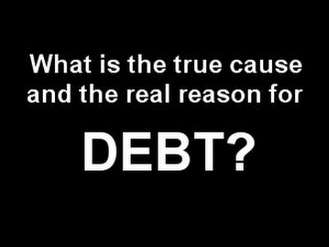 What is the true cause and the real reason for DEBT?