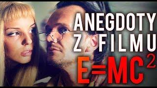 CIEKAWOSTKI Z FILMU E=MC2