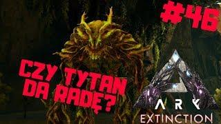 ARK Extinction PL #46 - Forest Tytana VS Najtrudniejsza Kapsuła | Ark: Survival Evolved po polsku