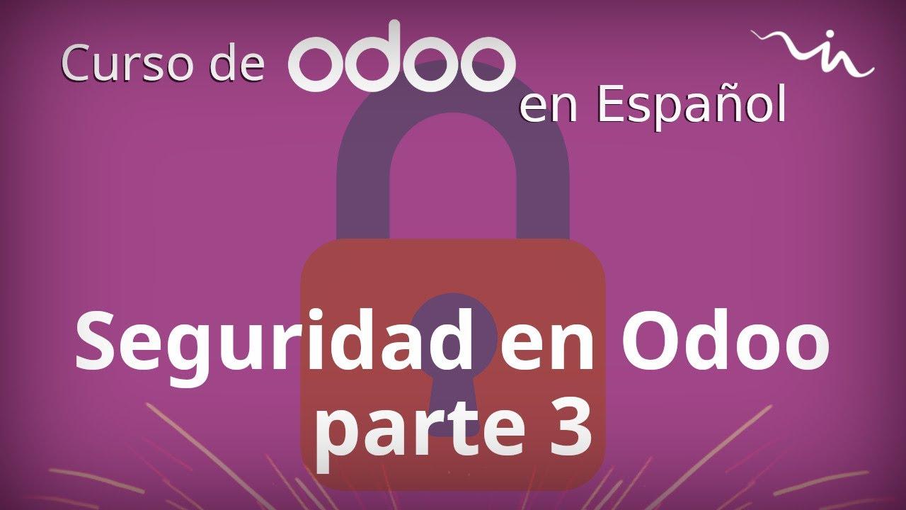 Cursos Odoo - Seguridad en Odoo parte 3