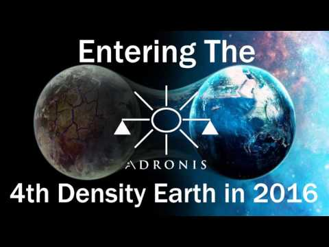 Adronis - Entering The 4th Density Earth in 2016