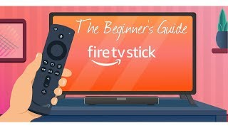 BEGINNERS GUIDE TO THE AMAZON FIRE TV STICK 2019