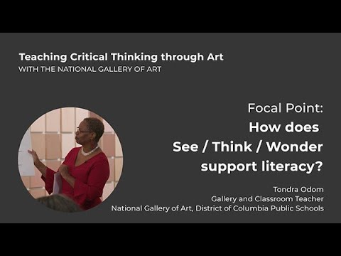 Teaching Critical Thinking through Art 1.5: Focal Point: How does See/Think/Wonder support literacy?