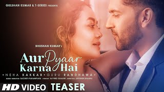 Aur Pyaar Karna Hai Teaser ►  Guru Randhawa Neha K | Sachet-Parampara | Sayeed | Arvindr | Bhushan K
