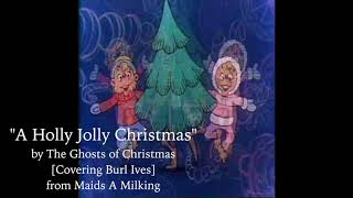 """A Holly Jolly Christmas"" by The Ghosts of Christmas Present"