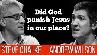 Did God punish Jesus in our place? Steve Chalke vs  Andrew Wilson debate #3