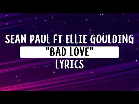 Sean Paul - Bad Love (Lyrics) & Ellie Goulding