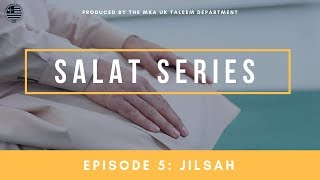 Salat Series - Episode 5: Jilsah