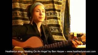 Heatherlyn sings Waiting On An Angel by Ben Harper