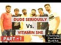DUDE SERIOUSLY vs. VITAMIN SHE  Ft. Smit Pandya, Prem Gadhvi, Maulik Naik