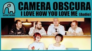 Watch Camera Obscura I Love How You Love Me video