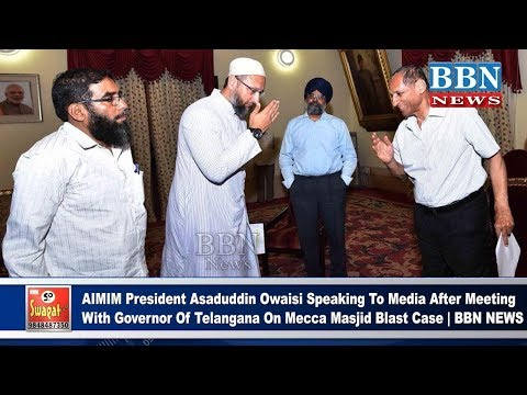 Asaduddin Owaisi Speaking To Media After Meeting With Governor Of Telangana On Mecca Masjid Blast