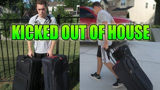 I'M NOW HOMELESS!?! KICKED OUT OF MY HOUSE!