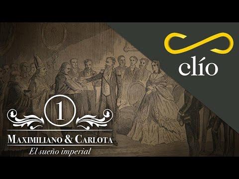 Maximiliano y Carlota Capítulo I, El sueño Imperial