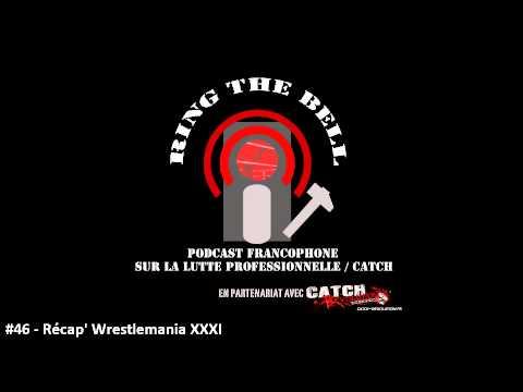 Ring The Bell 46 - Récapitulatif de Wrestlemania XXXI