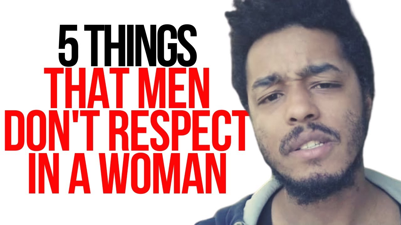 5 Things Men CAN'T Respect In a Woman
