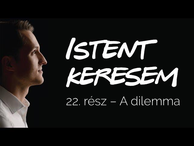 A dilemma | Istent keresem #22