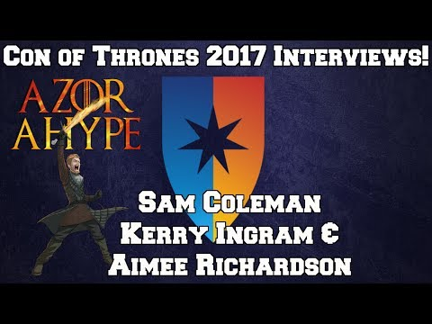 Con of Thrones 2017 - Interview with Sam Coleman Kerry Ingram and Aimee Richardson!