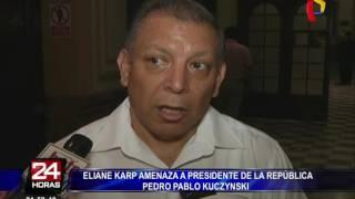 Eliane Karp amenaza a presidente Pedro Pablo Kuczynski