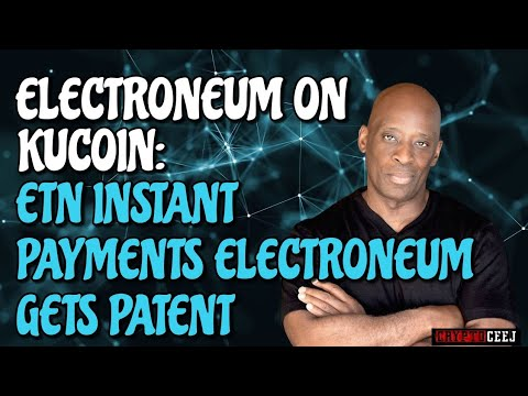 ELECTRONEUM ON KUCOIN: ETN INSTANT PAYMENTS ELECTRONEUM GETS PATENT