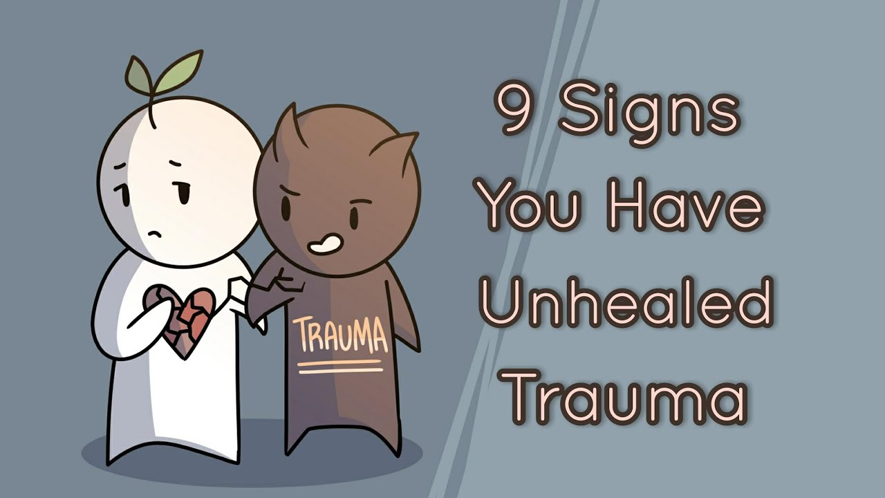 9 Signs You Have Unhealed Trauma