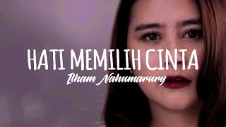 Ilham Nahumarury - Hati Memilih Cinta ost My Lecturer My Husband (Lirik)