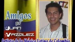 Amigos por Juan Vazquez - La Musica Latina de Colombia