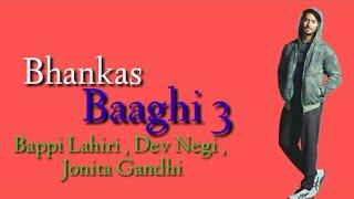 Bhankas Lyrics – Baaghi 3 | Dev negi | jonita gandhi | Bappi Lahiri