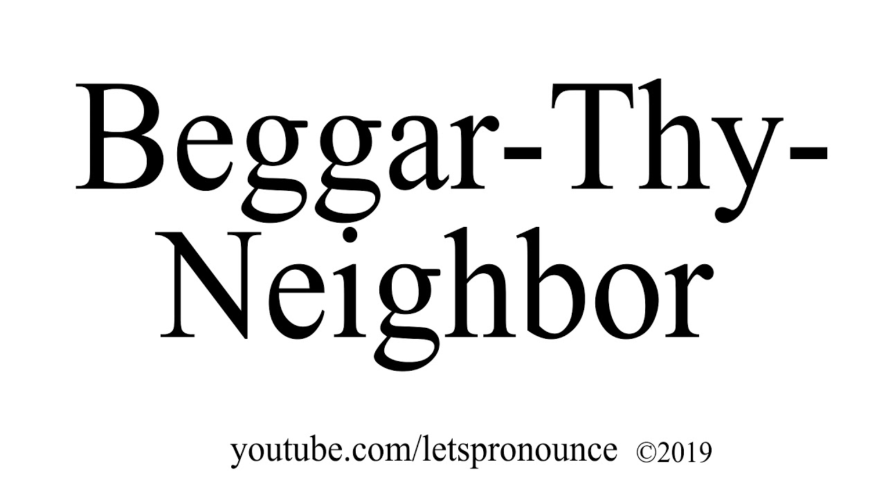 How To Pronounce Beggar Thy Neighbor Youtube