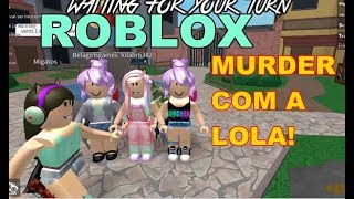 ROBLOX - Ana & Bela, Murder com a Lola!