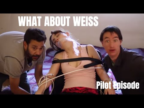 What About Weiss Pilot Episode