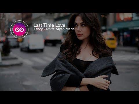 Fancy Cars - Last Time Love (Lyrics _ Lyric Video) ft. Myah Marie