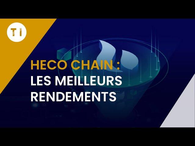 Saisir les meilleures opportunités de l'Heco Chain !