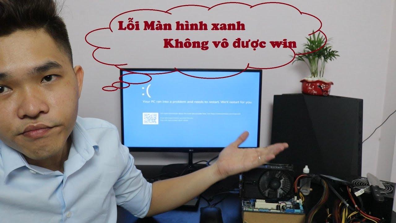 Máy tính khởi động lại liên tục | Dump xanh màn hình | Không vô được windows và cách khác phục