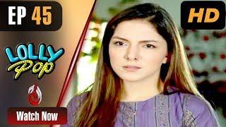 Pakistani Drama   Lollypop - Episode 45   Aaj Entertainment Dramas