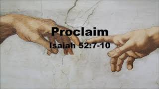 Proclaim - Isaiah 52:7-10