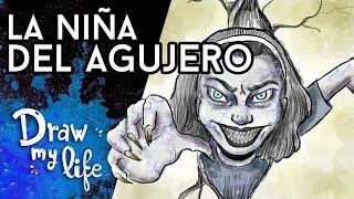 LA NIÑA DEL AGUJERO - Draw My Life