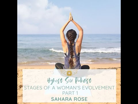 Highest Self Podcast 019: Stages of a Woman's Evolvement- Part 1