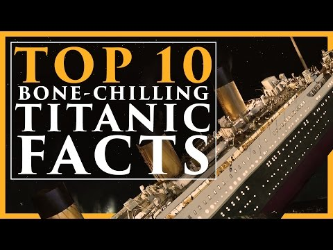 Top 10 Bone-Chilling Titanic Facts