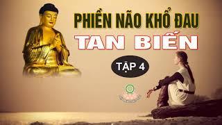 Vì Sao Bạn Mãi Phiền Não Khổ Đau - Nghe Lời Phật Dạy Để Lìa Khổ Được Vui An Lạc Hạnh Phúc tập 4
