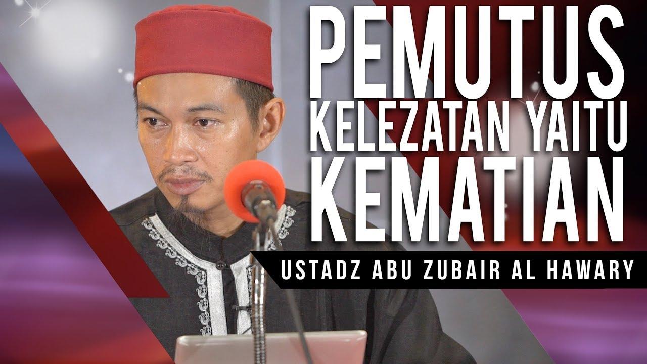 Pemutus Kelezatan, Yaitu Kematian   Ustadz Abu Zubair Al Hawary, Lc